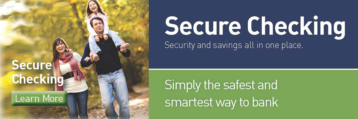Secure Checking - Security and Savings all in one place.